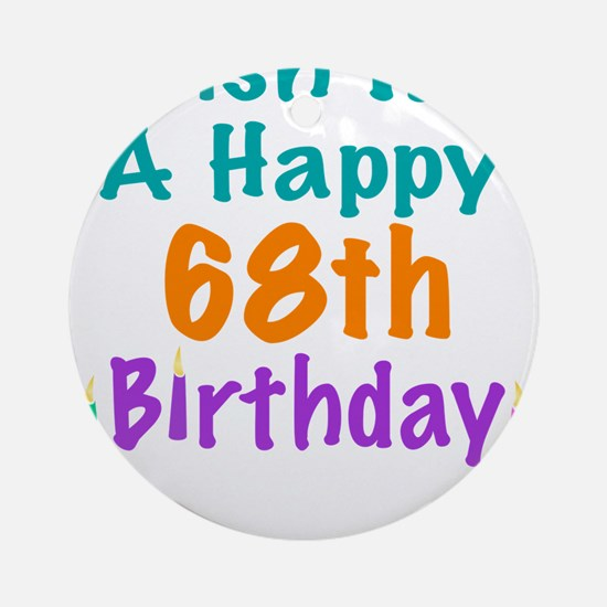 Wish me a happy 68th Birthday Ornament (Round)