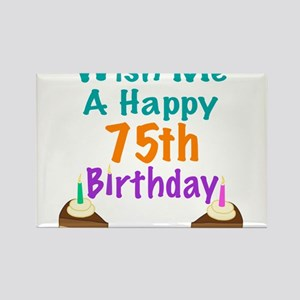 Wish Me A Happy 75th Birthday Rectangle Magnet