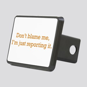 I'm just reporting it Rectangular Hitch Cover