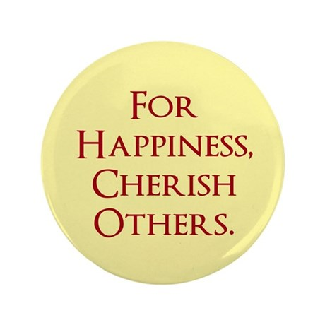 For Happiness Cherish Others Button
