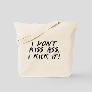 I don't kiss ass, I kick it Tote Bag