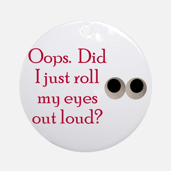 Oops Did I Just Roll My Eyes Out Loud Ornament (Ro