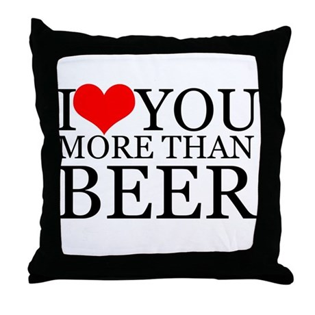 I love you more than Beer Throw Pillow