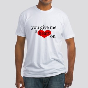 You give me a Heart On Fitted T-Shirt