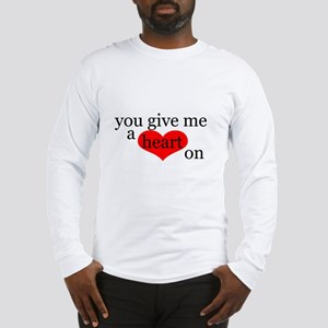 You give me a Heart On Long Sleeve T-Shirt