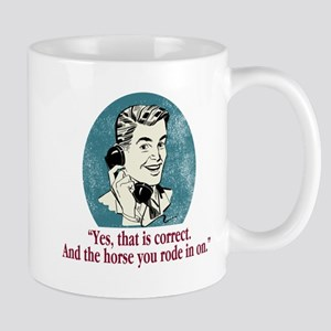 And the Horse You Rode In On Mug