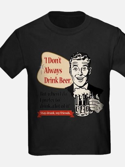 I Don't Always Drink Beer T