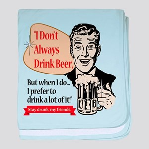 I Don't Always Drink Beer baby blanket
