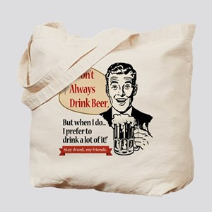 I Don't Always Drink Beer Tote Bag