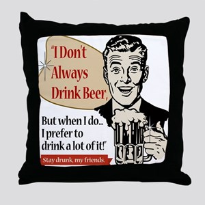 I Don't Always Drink Beer Throw Pillow