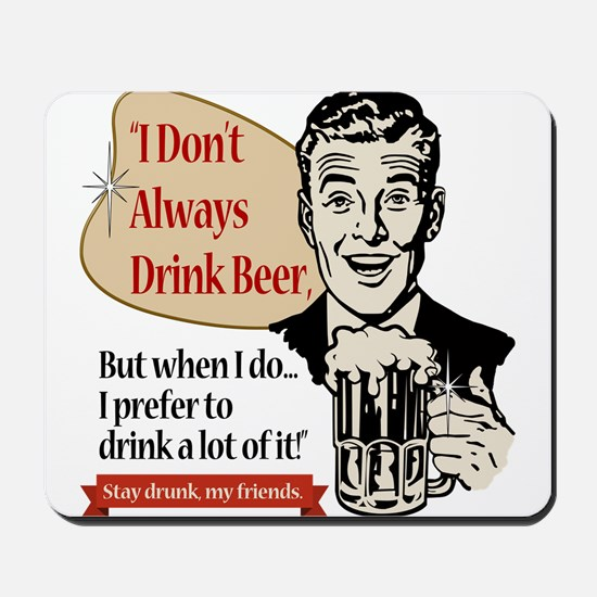 I Don't Always Drink Beer Mousepad