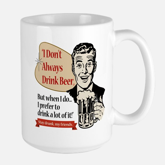 I Don't Always Drink Beer Large Mug