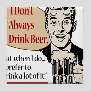 I Don't Always Drink Beer Tile Coaster