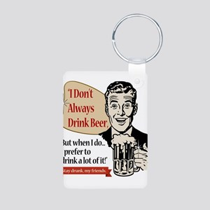 I Don't Always Drink Beer Aluminum Photo Keychain