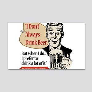 I Don't Always Drink Beer 20x12 Wall Decal