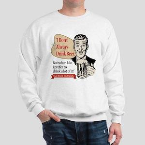 I Don't Always Drink Beer Sweatshirt
