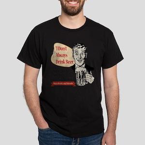 I Don't Always Drink Beer Dark T-Shirt