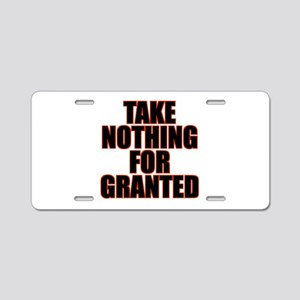 Take Nothing For Granted Aluminum License Plate