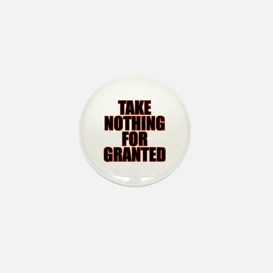 Take Nothing For Granted Mini Button