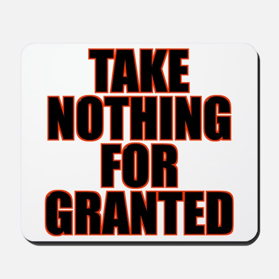 Take Nothing For Granted Mousepad