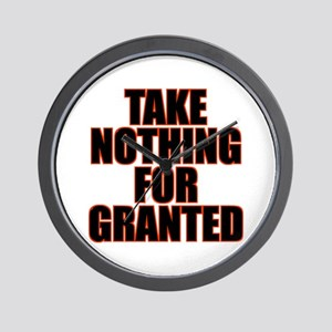 Take Nothing For Granted Wall Clock