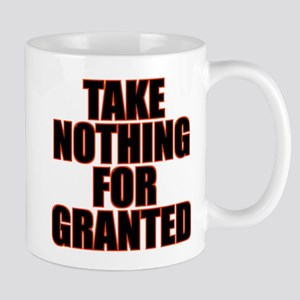 Take Nothing For Granted Mugs