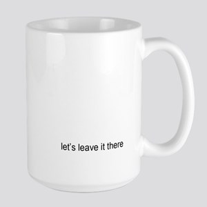 okay let's leave it there Large Mug