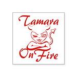 Tamara On Fire Square Sticker 3