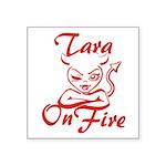 Tara On Fire Square Sticker 3
