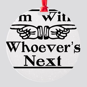 Whoever's Next Both Round Ornament