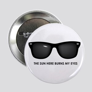 "The Sun Here Burns my Eyes 2.25"" Button"