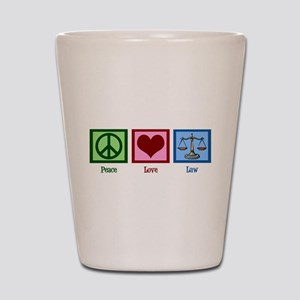 Peace Love Law Shot Glass