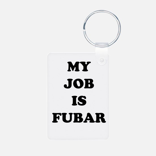 My Job Is Fubar Keychains
