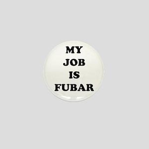 My Job Is Fubar Mini Button