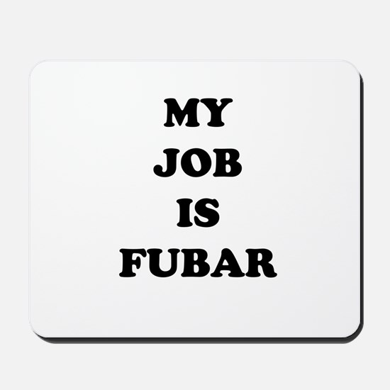 My Job Is Fubar Mousepad