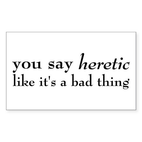 Heretic, Not A Bad Thing Sticker (Rectangle)