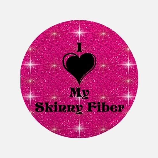 "I Love My Skinny Fiber 3.5"" Button"
