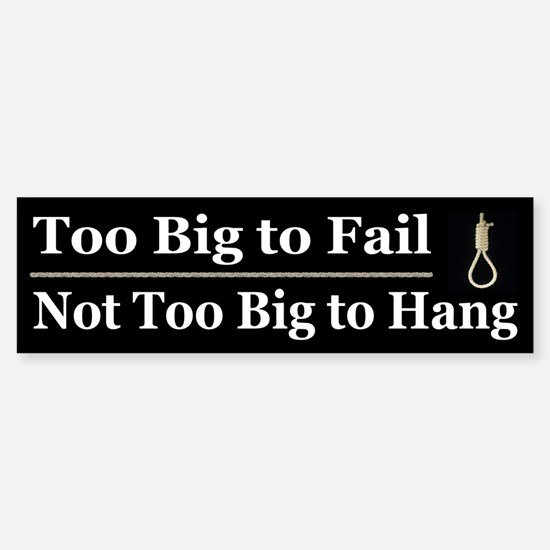 Too Big to Fail Not too Big to Hang Car Car Sticker