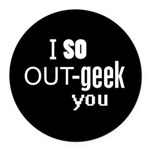 I so Out-geek you Round Car Magnet