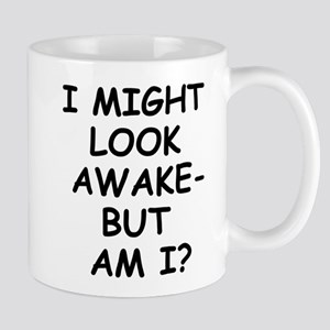 I might look awak - but am I? Mug