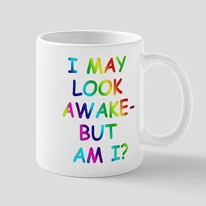 I may look awake - but am I? Mug