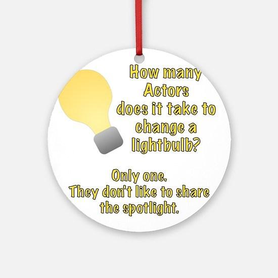 Actor lightbulb joke Ornament (Round)