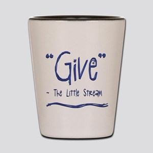 Give - The Little Stream Shot Glass