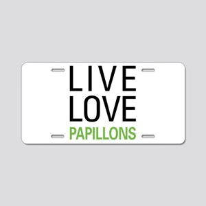 Live Love Papillons Aluminum License Plate