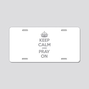 Keep calm and pray on Aluminum License Plate