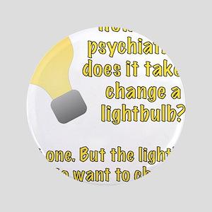"""Psychiatrist lightbulb joke 3.5"""" Button"""