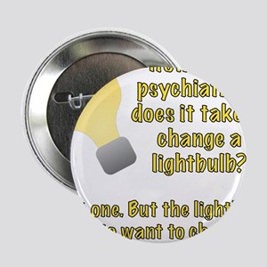 "Psychiatrist lightbulb joke 2.25"" Button"