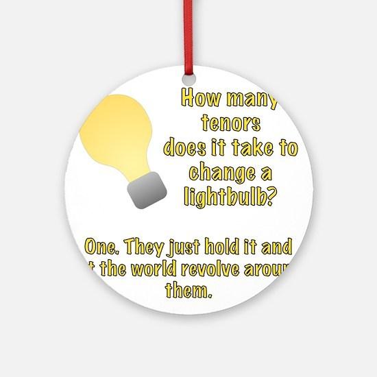 Tenor lightbulb joke. Ornament (Round)