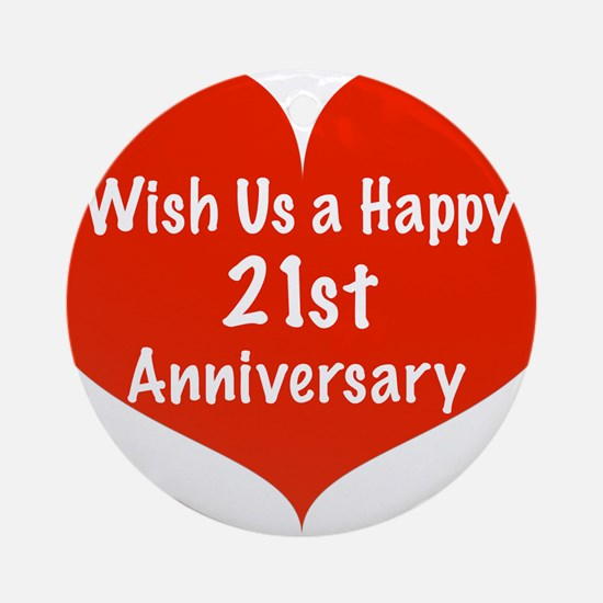 Wish us a Happy 21st Anniversary Ornament (Round)