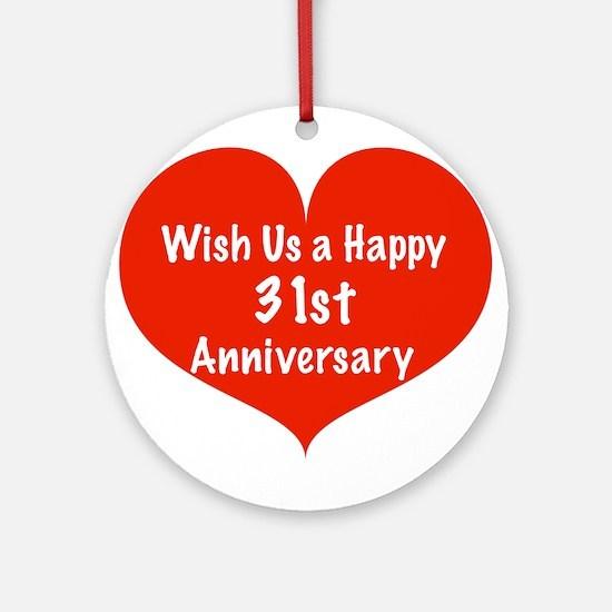 Wish us a Happy 31st Anniversary Ornament (Round)